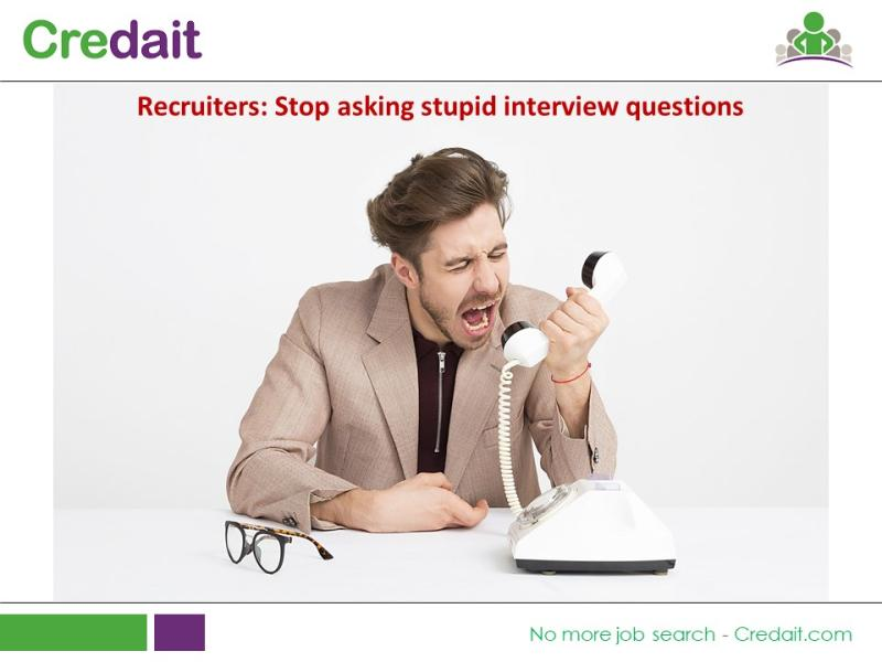Recruiters: Stop asking stupid interview questions