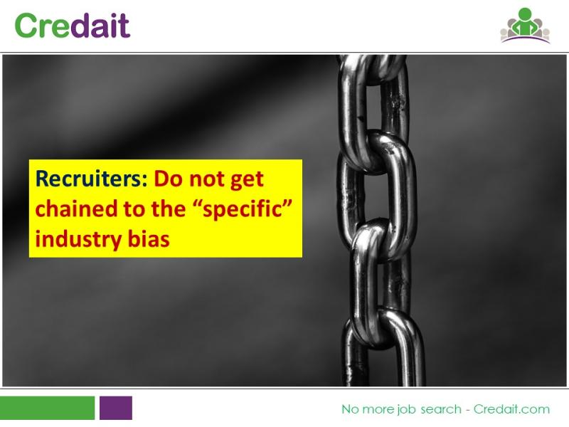 Recruiters: Do not get chained to the specific industry bias