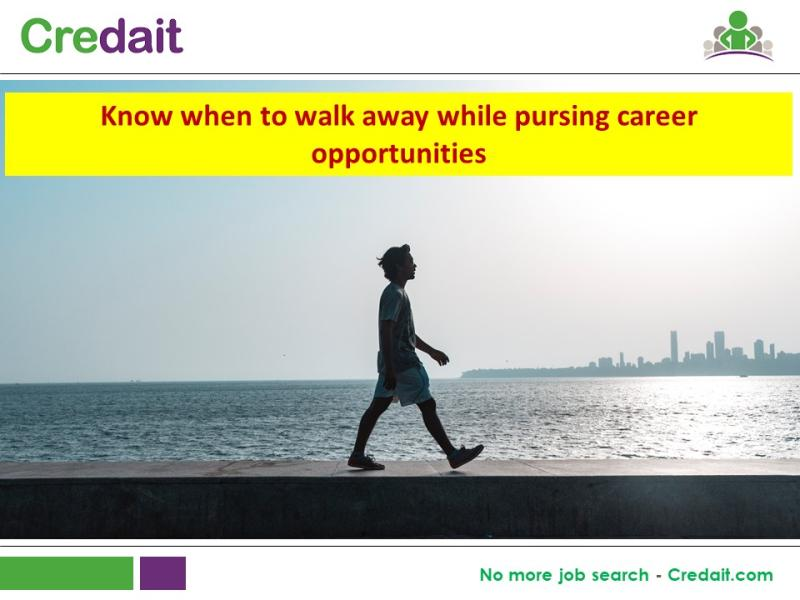 Know when to walk away while pursing career opportunities