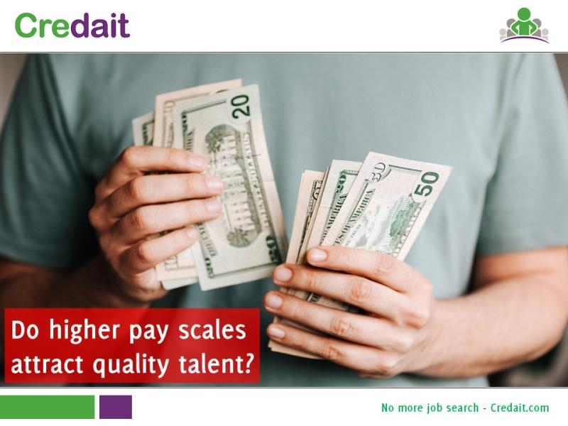 Do higher pay scales attract quality talent?
