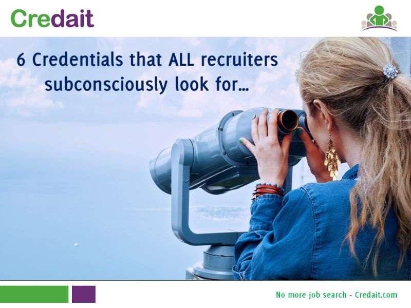 6 Credentials that ALL recruiters subconsciously look for…